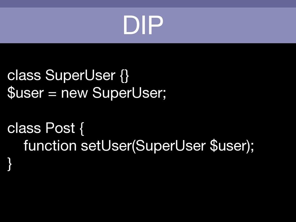 DIP class SuperUser {}  $user = new SuperUser; ...