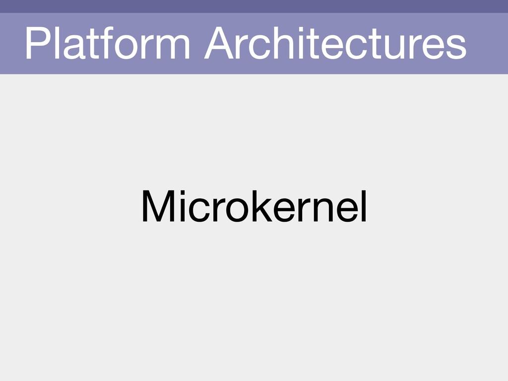 Platform Architectures Microkernel