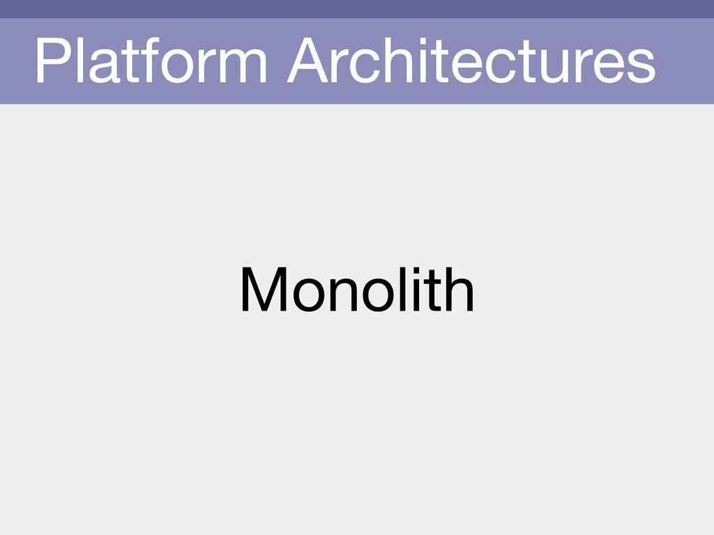 Platform Architectures Monolith