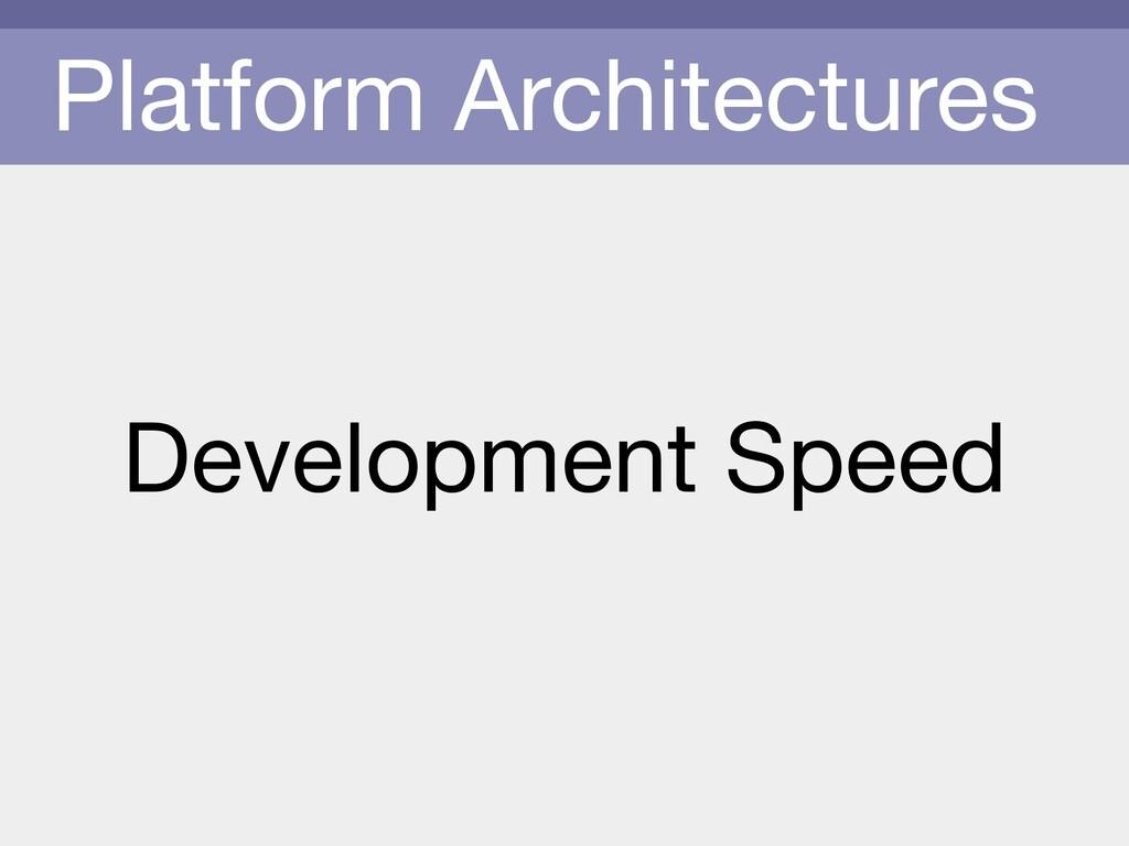 Platform Architectures Development Speed