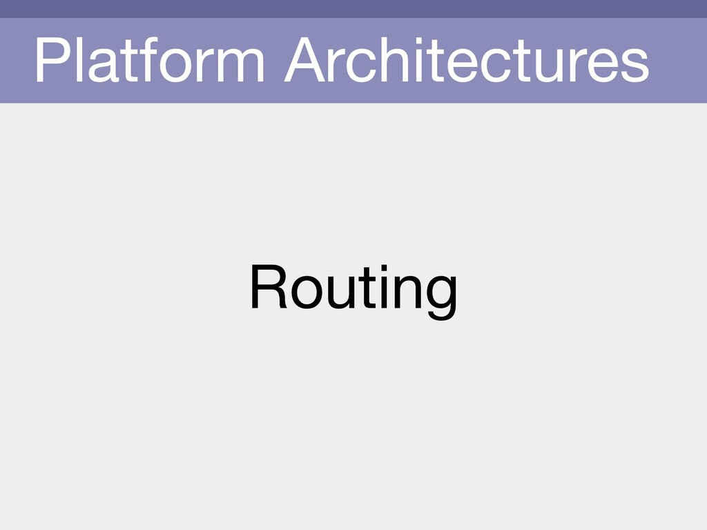Platform Architectures Routing