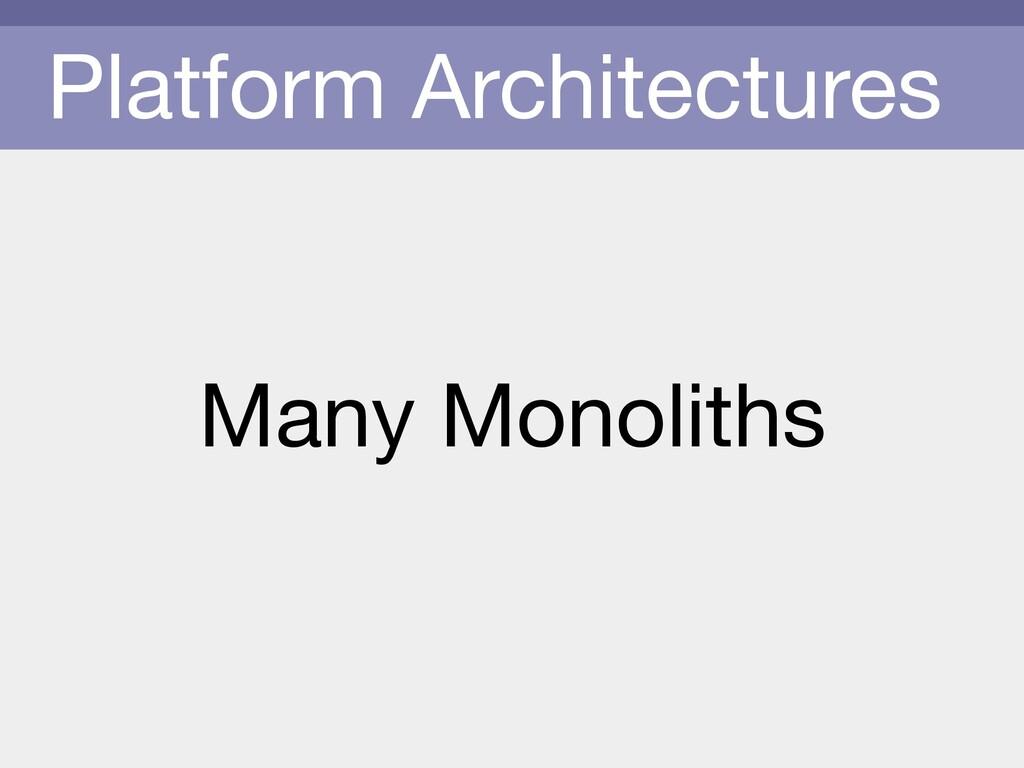 Platform Architectures Many Monoliths