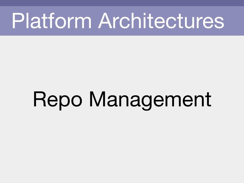 Platform Architectures Repo Management