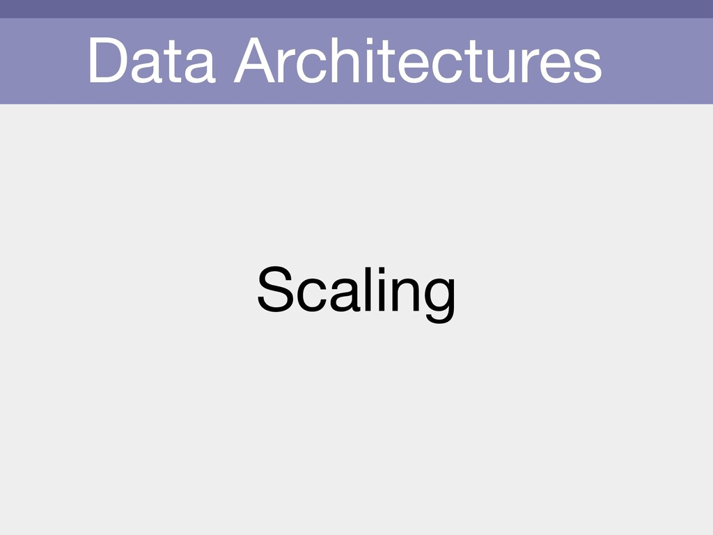 Data Architectures Scaling