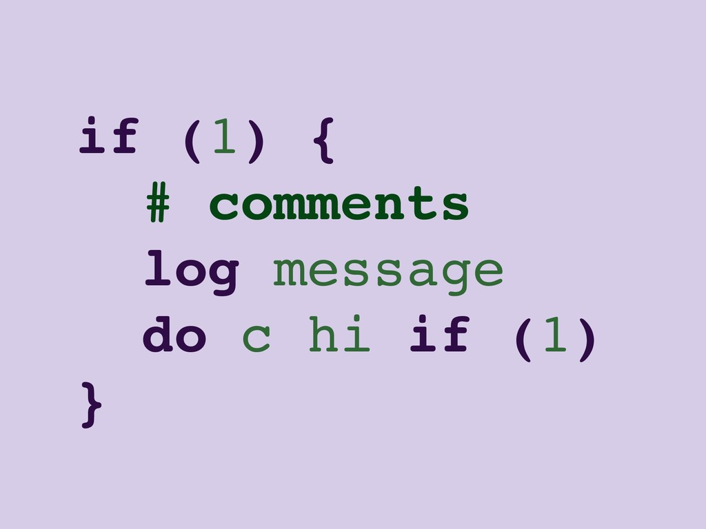 if (1) { # comments log message do c hi if (1) }