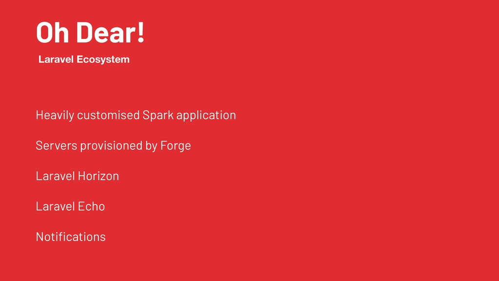Oh Dear! Heavily customised Spark application S...