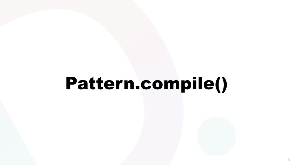 Pattern.compile()