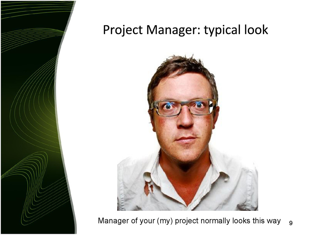 Manager of your (my) project normally looks thi...