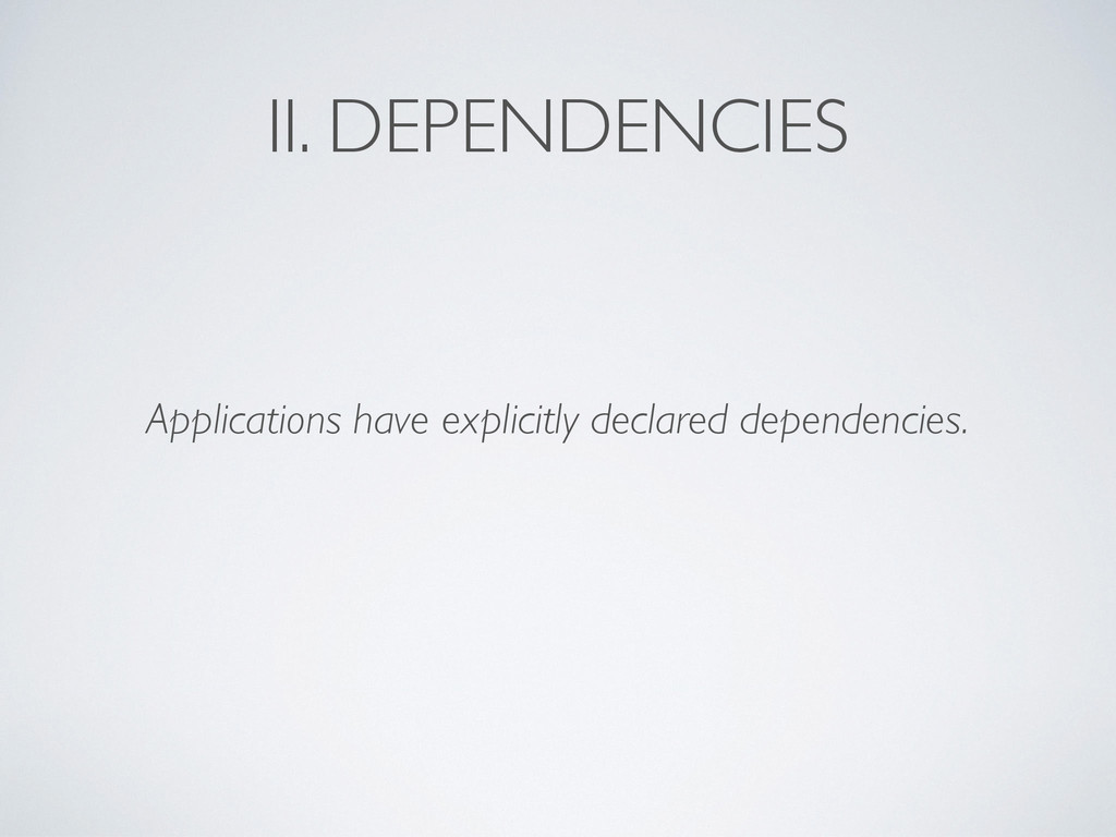 II. DEPENDENCIES Applications have explicitly d...