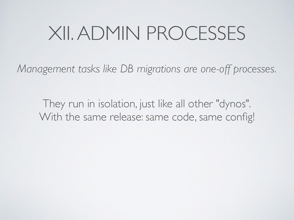 XII. ADMIN PROCESSES Management tasks like DB m...