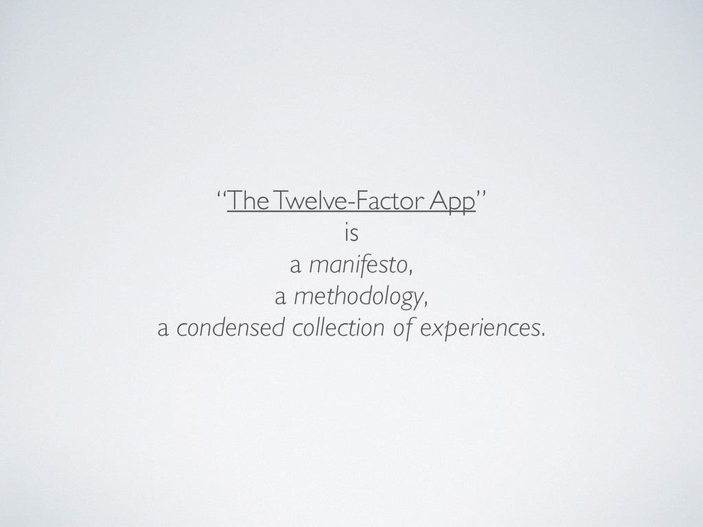 """The Twelve-Factor App"" is a manifesto, a metho..."