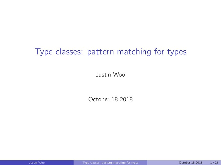 Type classes: pattern matching for types Justin...