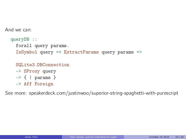 And we can: queryDB :: forall query params. IsS...