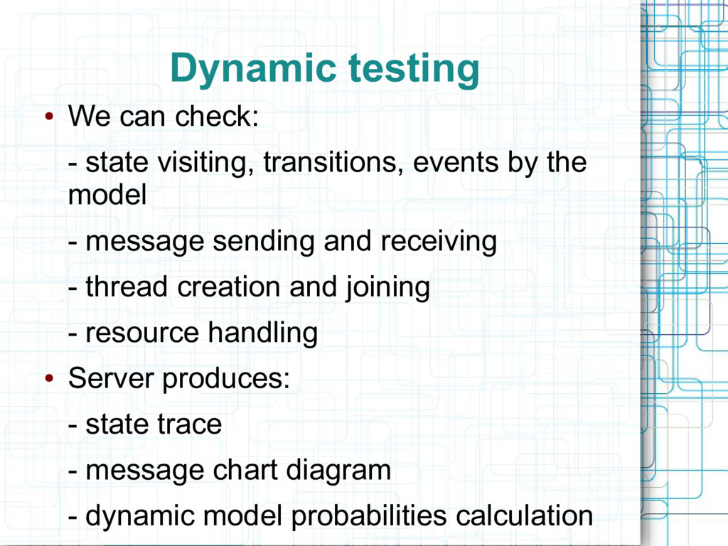 Dynamic testing ● We can check: - state visitin...