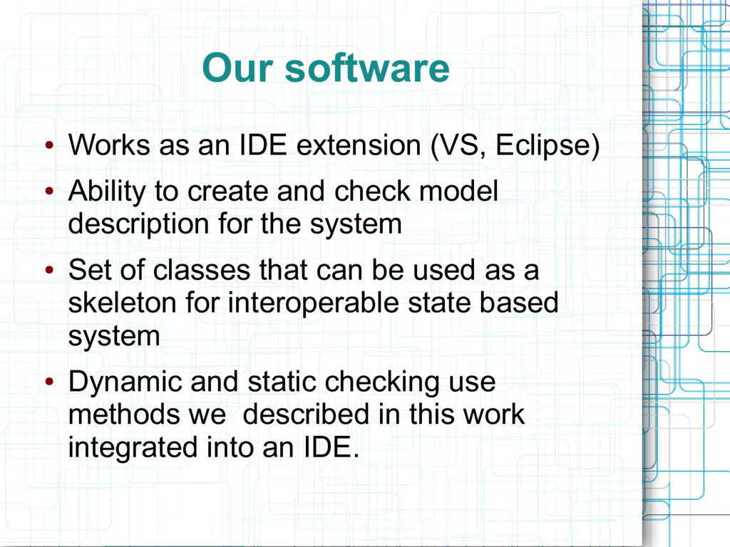 Our software ● Works as an IDE extension (VS, E...
