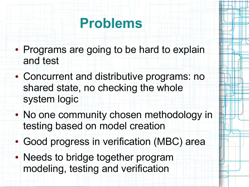 Problems ● Programs are going to be hard to exp...