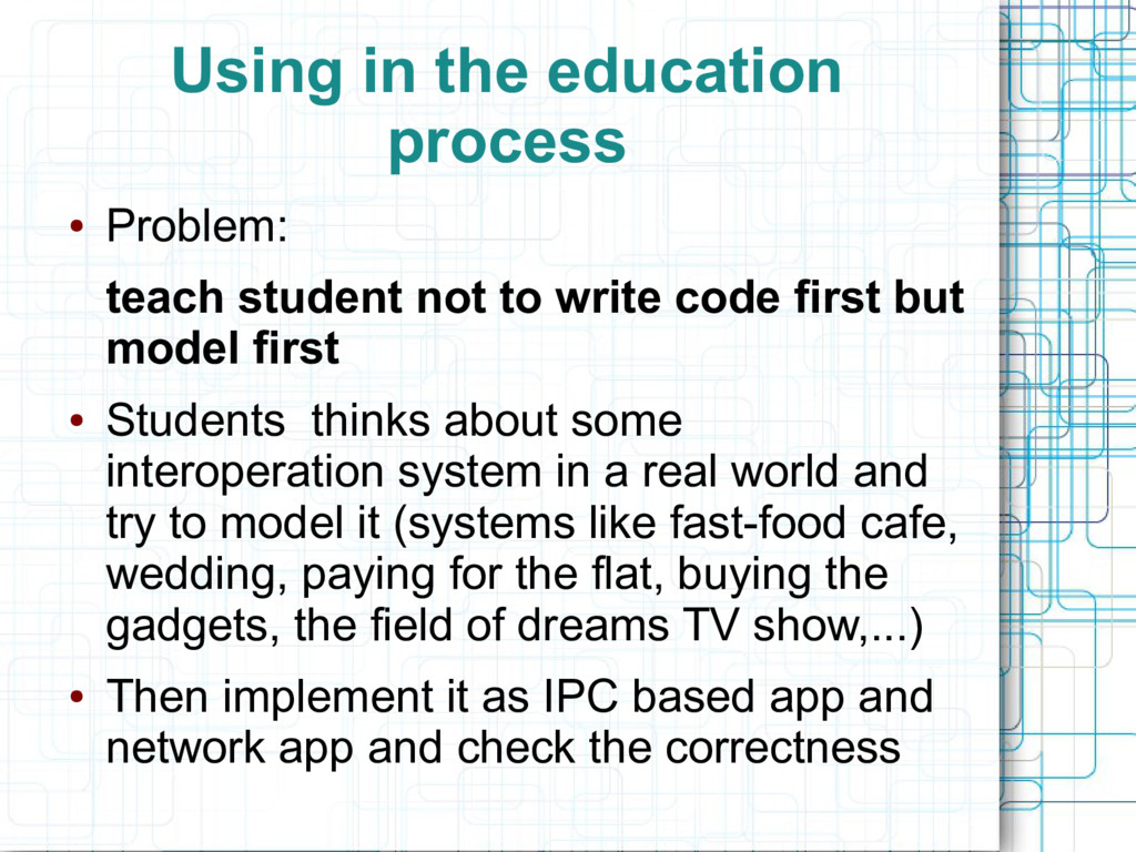 Using in the education process ● Problem: teach...