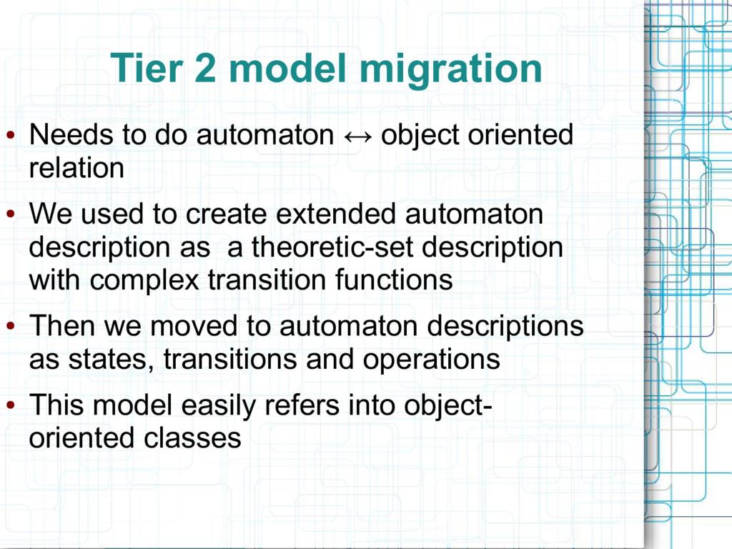 Tier 2 model migration ● Needs to do automaton ...