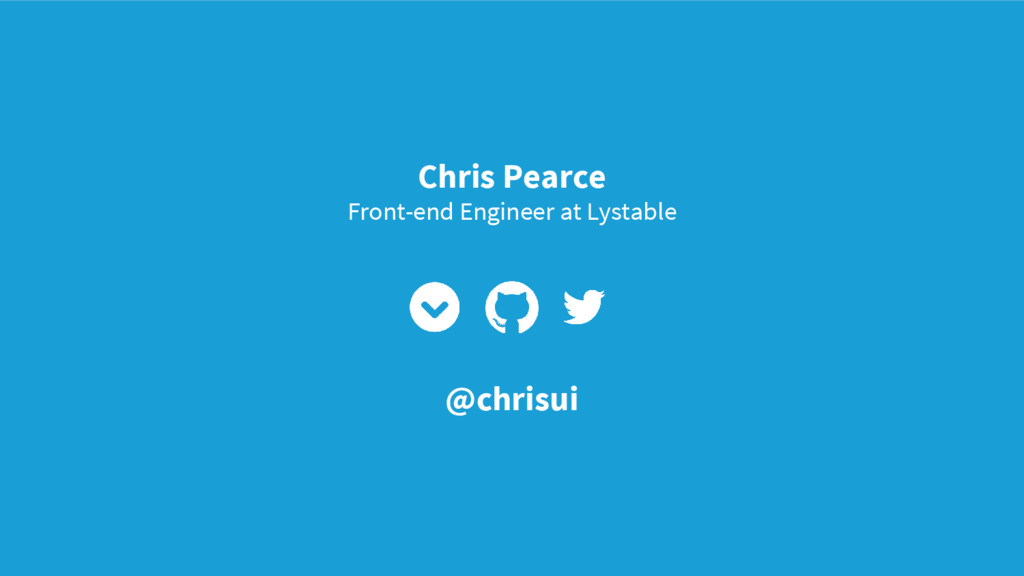 Chris Pearce Front-end Engineer at Lystable @ch...