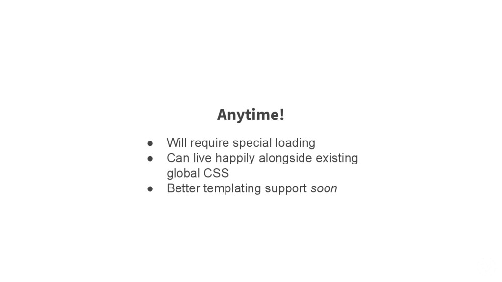 Anytime! ● Will require special loading ● Can l...