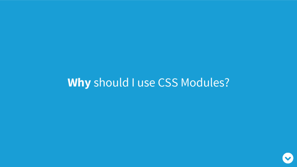 Why should I use CSS Modules?