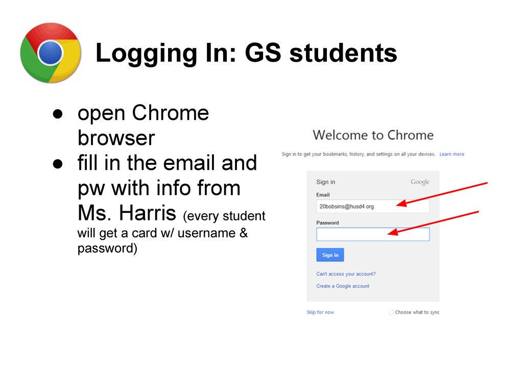 Logging In: GS students ● open Chrome browser ●...
