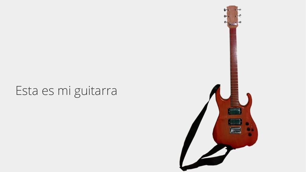 Esta es mi guitarra