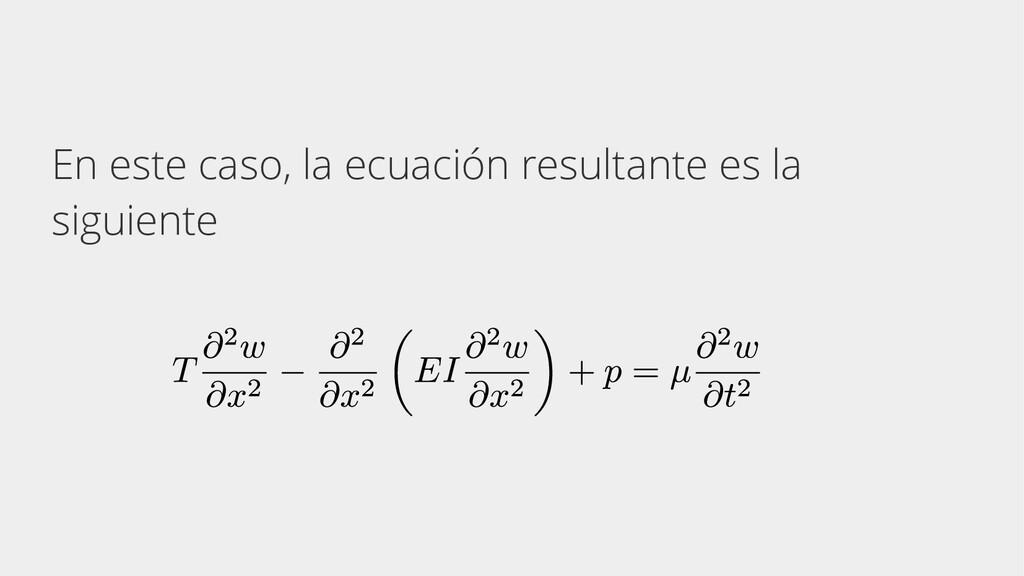 En este caso, la ecuación resultante es la sigu...
