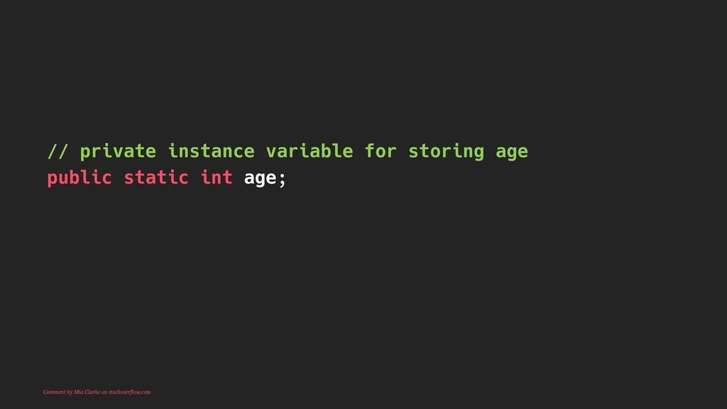// private instance variable for storing age pu...