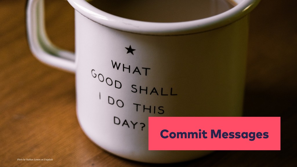 Commit Messages Photo by Nathan Lemon on Unspla...