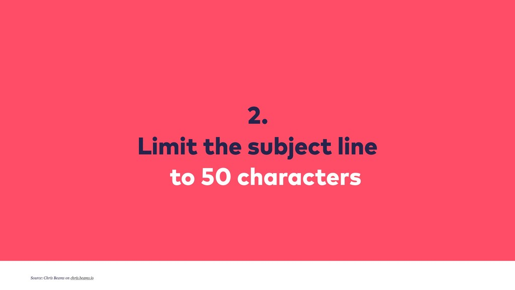 2. Limit the subject line  to 50 characters S...