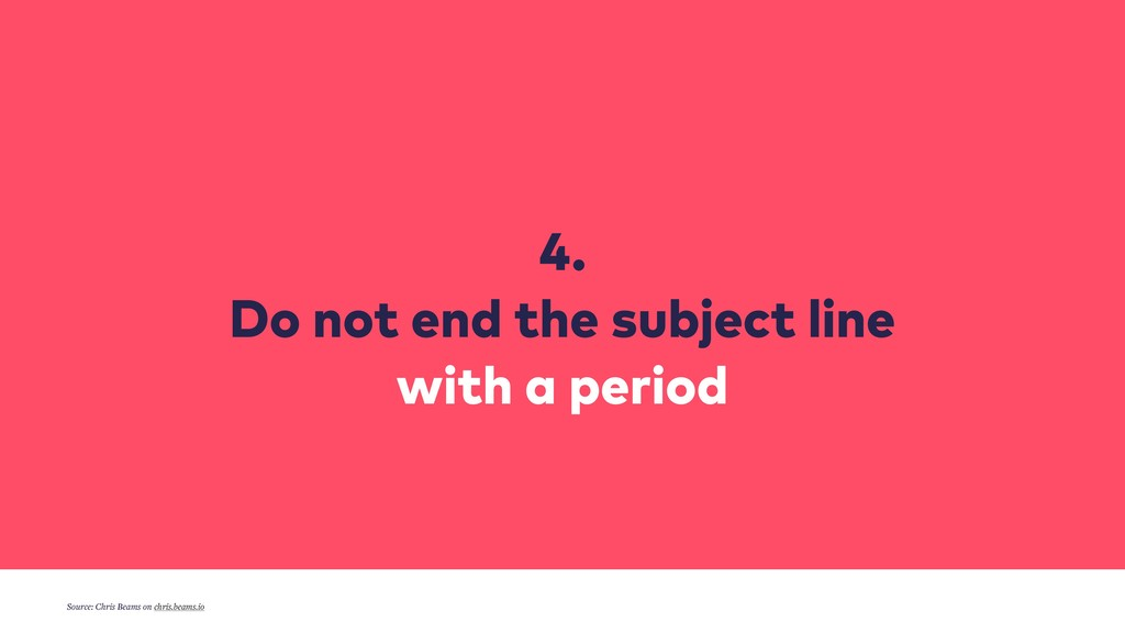4. Do not end the subject line with a period ...
