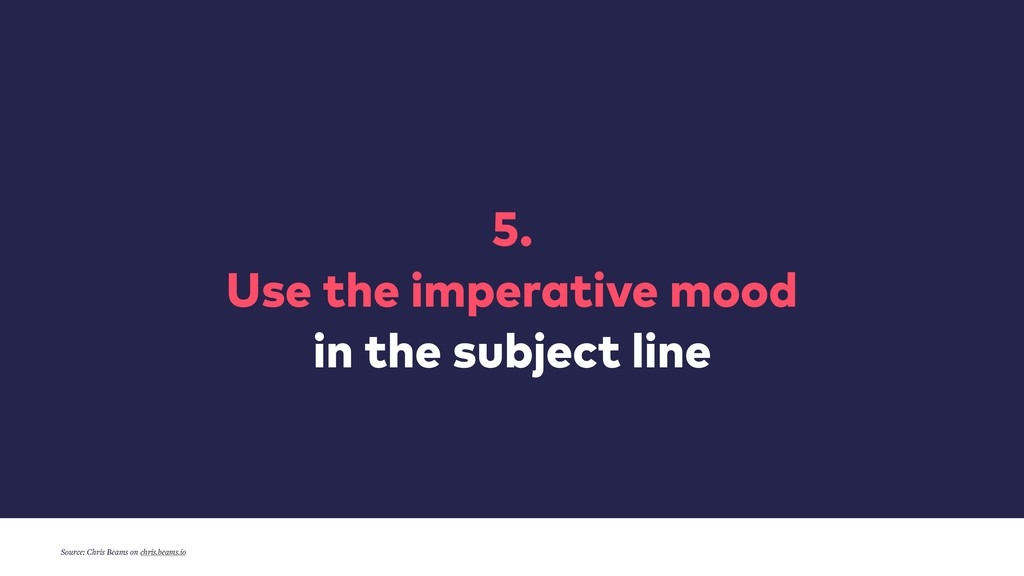 5.  Use the imperative mood in the subject li...