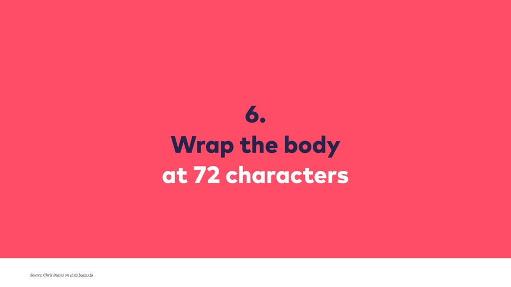6. Wrap the body at 72 characters Source: Chr...