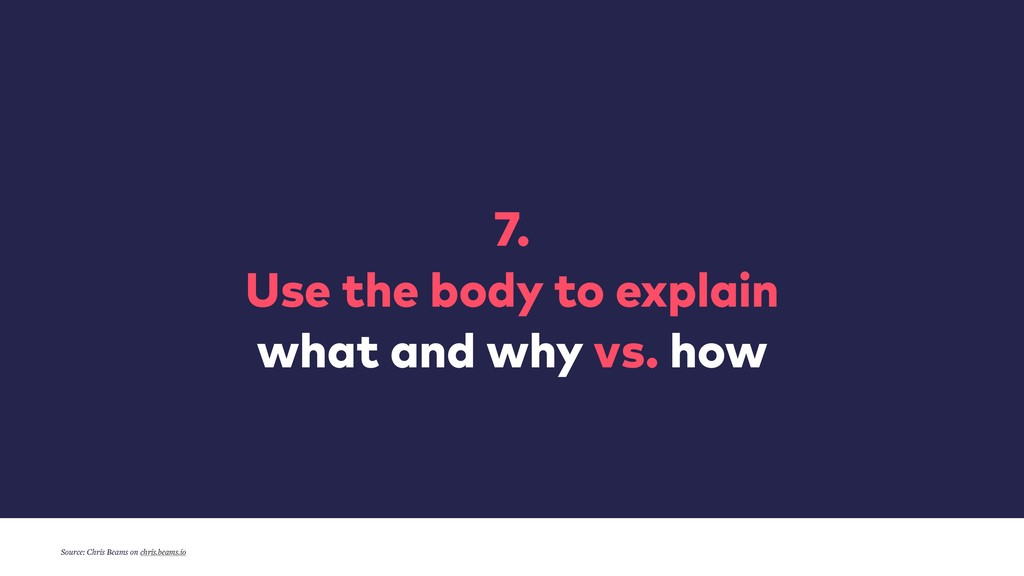 7.  Use the body to explain what and why vs. ...