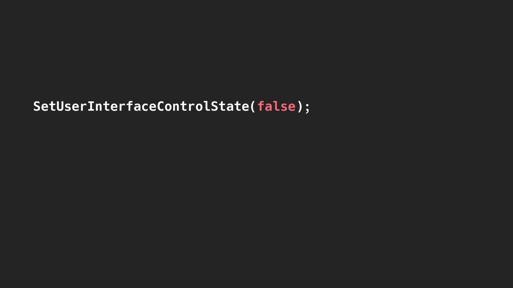 SetUserInterfaceControlState(false);