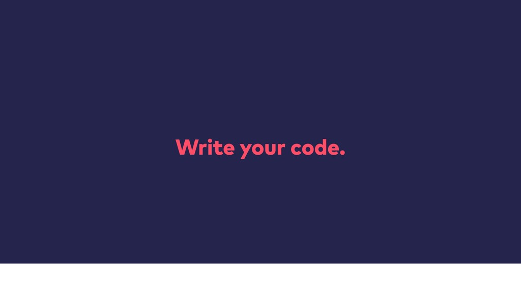 Write your code.