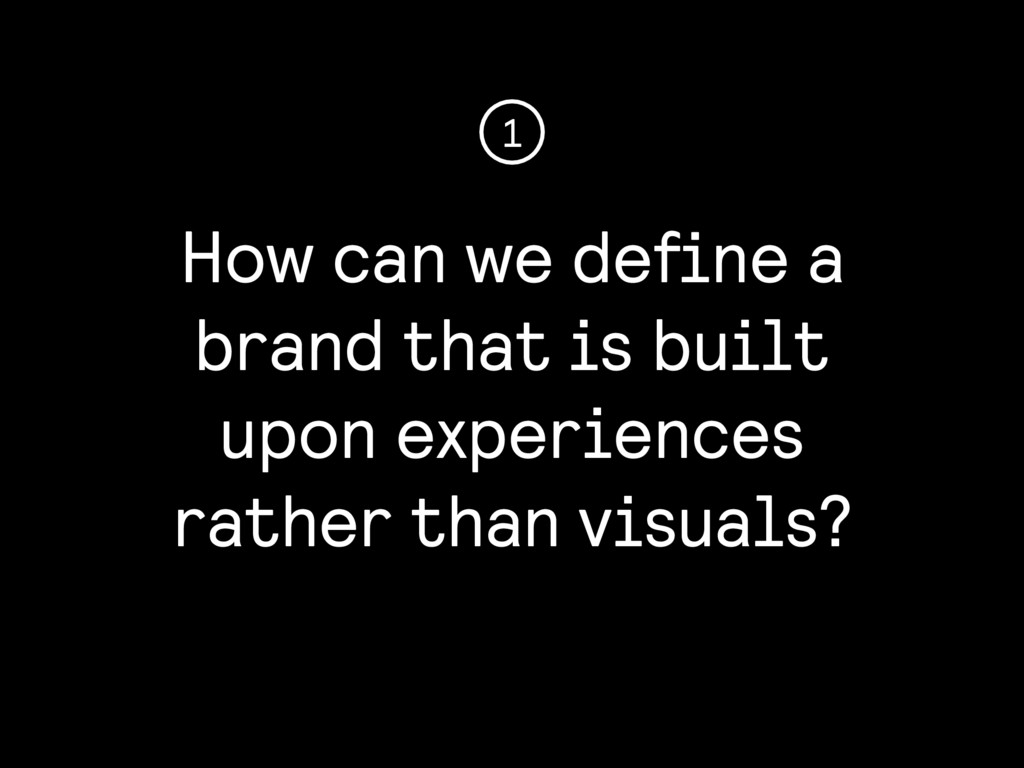 How can we define a brand that is built upon exp...