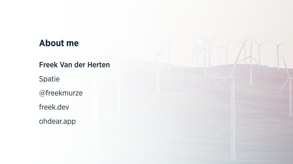 About me Freek Van der Herten Spatie @freekmurz...