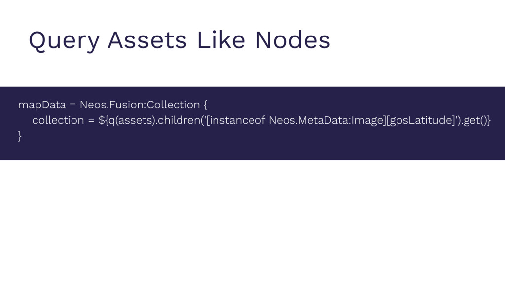 Query Assets Like Nodes mapData = Neos.Fusion:C...