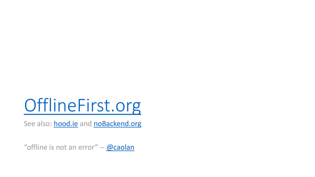 OfflineFirst.org See also: hood.ie and noBacken...