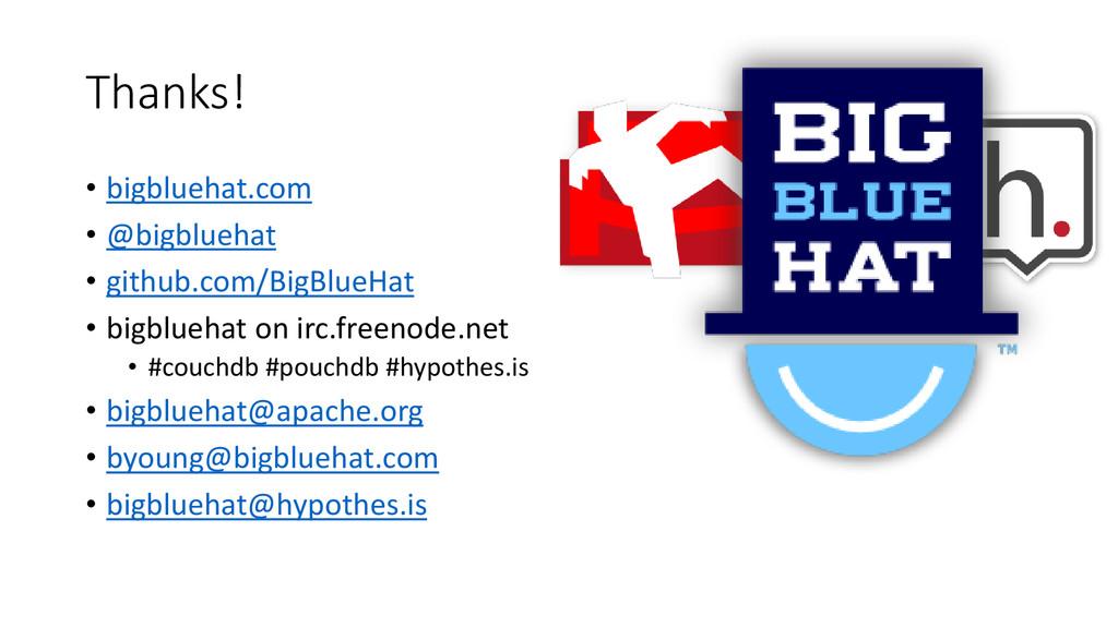 Thanks! • bigbluehat.com • @bigbluehat • github...