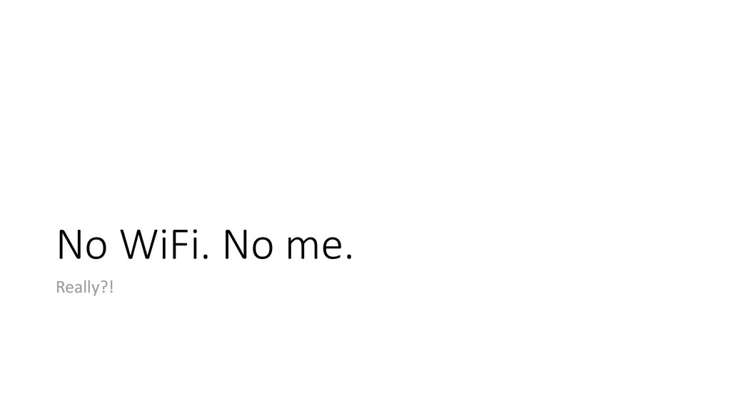 No WiFi. No me. Really?!