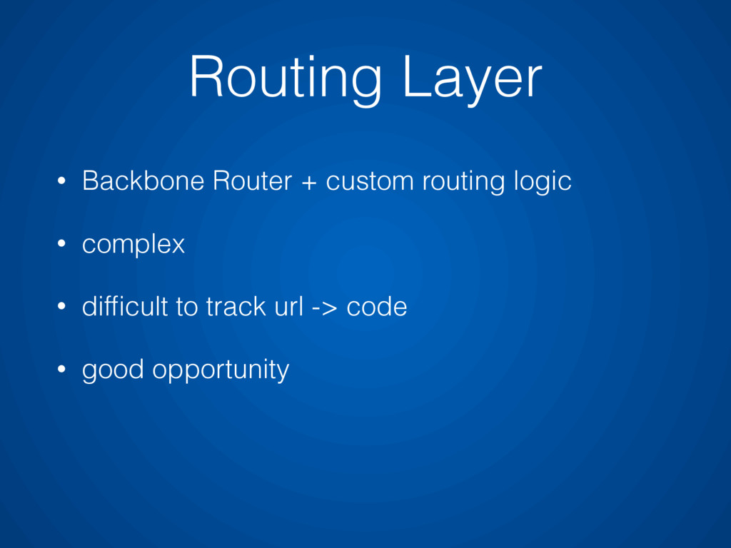 • Backbone Router + custom routing logic • comp...