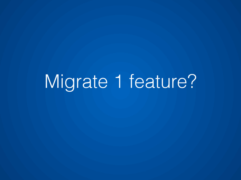 Migrate 1 feature?