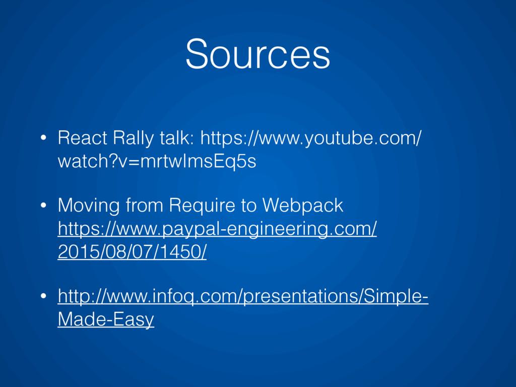 Sources • React Rally talk: https://www.youtube...