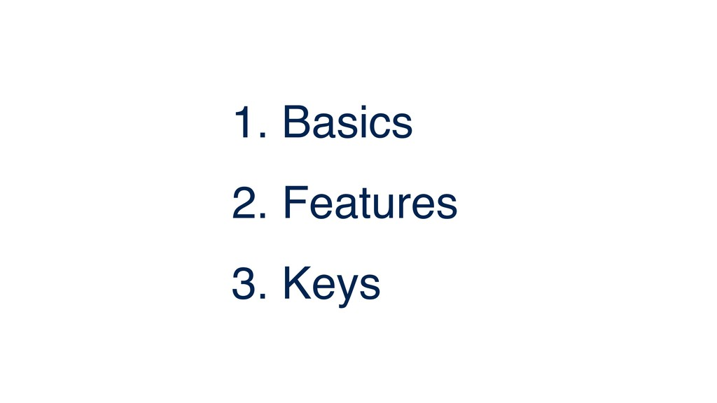 1. Basics 2. Features 3. Keys
