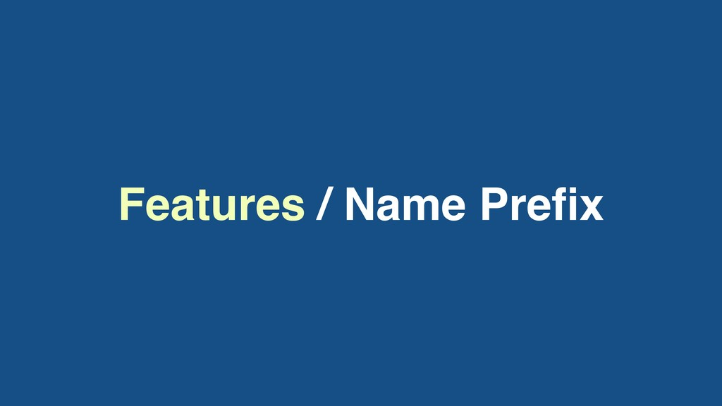 Features / Name Prefix