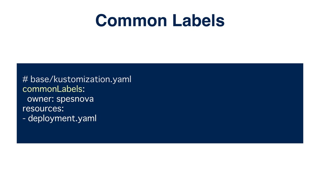 # base/kustomization.yaml commonLabels: owner: ...