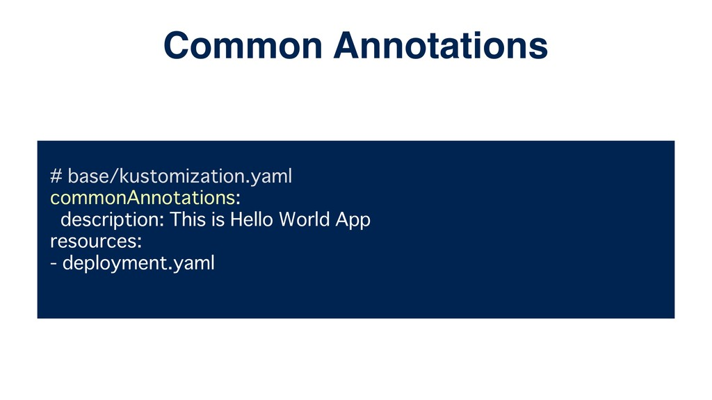 # base/kustomization.yaml commonAnnotations: de...